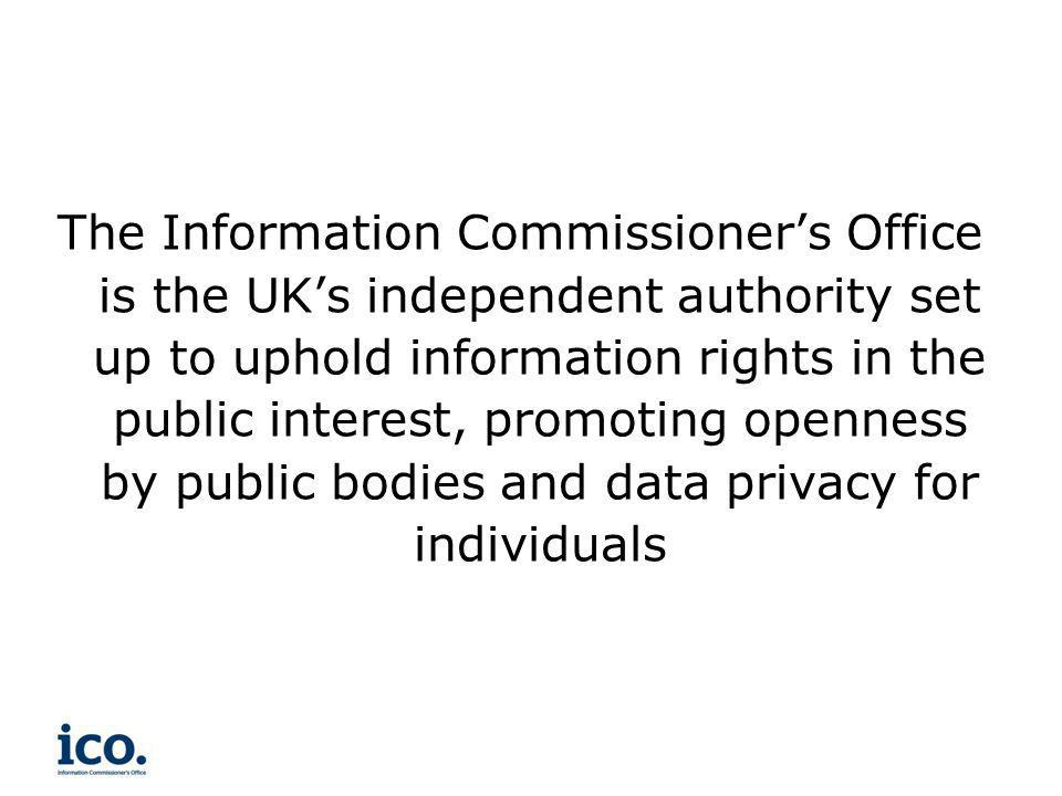 The Information Commissioners Office is the UKs independent authority set up to uphold information rights in the public interest, promoting openness b