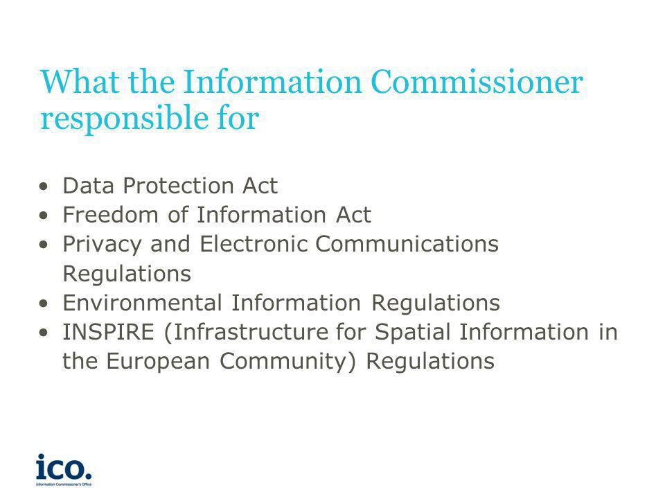 What the Information Commissioner responsible for Data Protection Act Freedom of Information Act Privacy and Electronic Communications Regulations Env