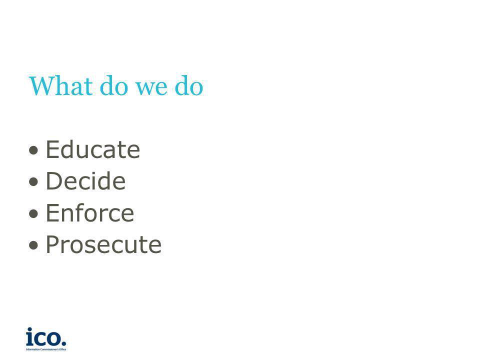What do we do Educate Decide Enforce Prosecute