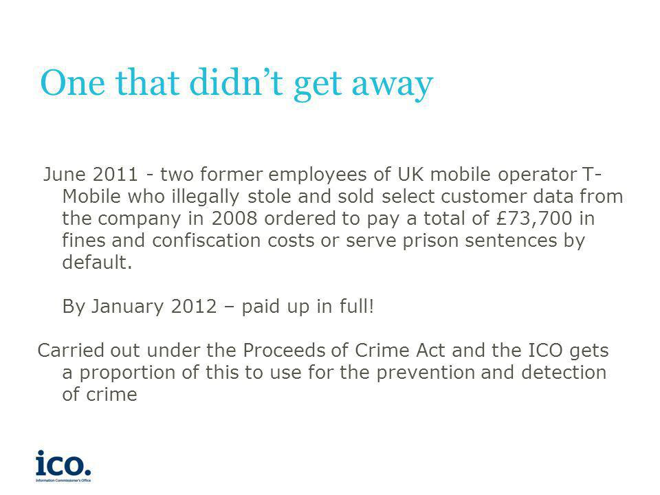 One that didnt get away June 2011 - two former employees of UK mobile operator T- Mobile who illegally stole and sold select customer data from the co