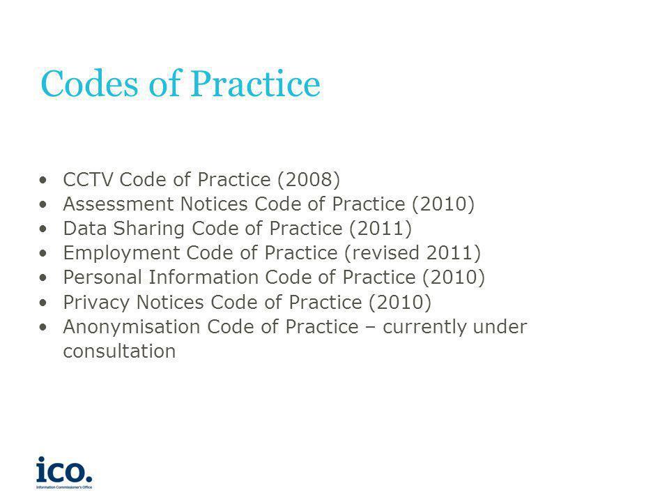 Codes of Practice CCTV Code of Practice (2008) Assessment Notices Code of Practice (2010) Data Sharing Code of Practice (2011) Employment Code of Prac