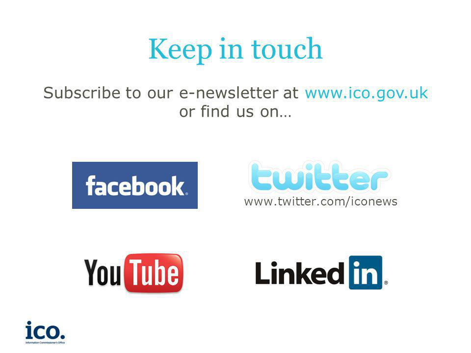 www.twitter.com/iconews Keep in touch Subscribe to our e-newsletter at www.ico.gov.uk or find us on…