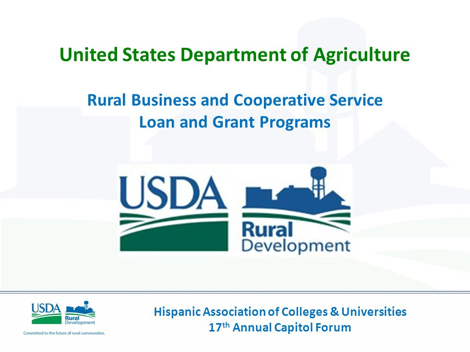 Hispanic Association of Colleges & Universities 17 th Annual Capitol Forum United States Department of Agriculture Rural Business and Cooperative Serv