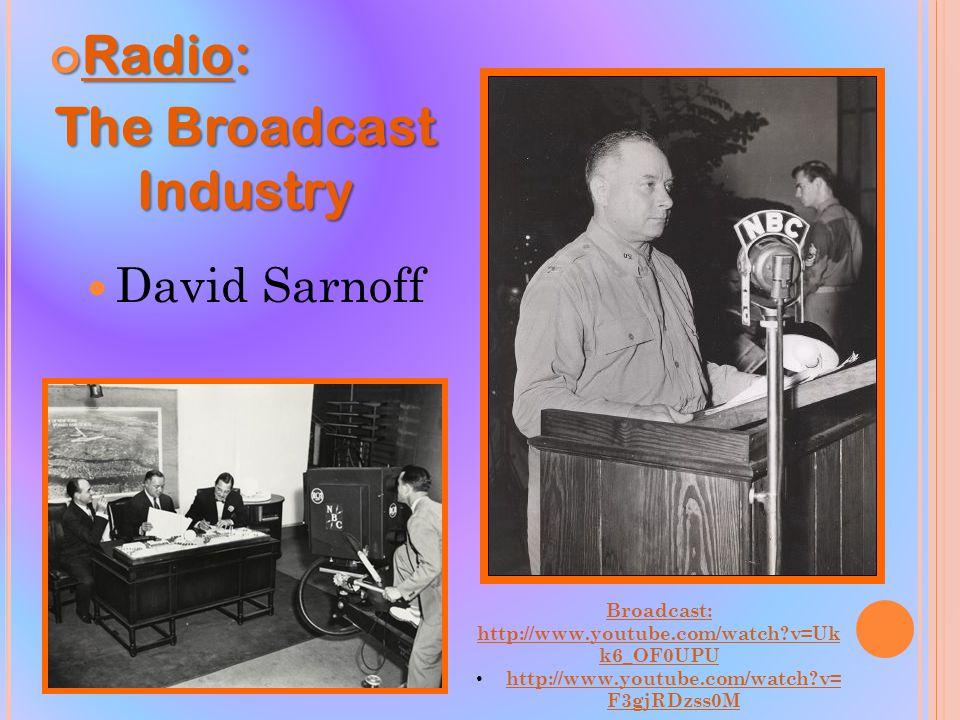 Radio: Radio: The Broadcast Industry David Sarnoff Broadcast: http://www.youtube.com/watch?v=Uk k6_OF0UPU http://www.youtube.com/watch?v= F3gjRDzss0M