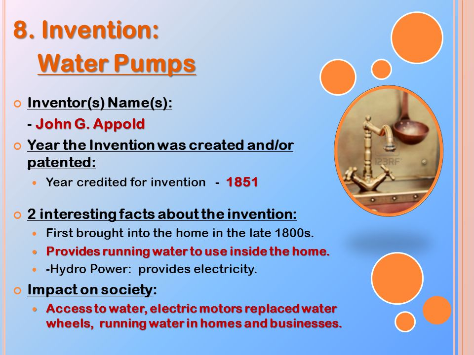 8. Invention: Water Pumps Water Pumps Inventor(s) Name(s): John G.