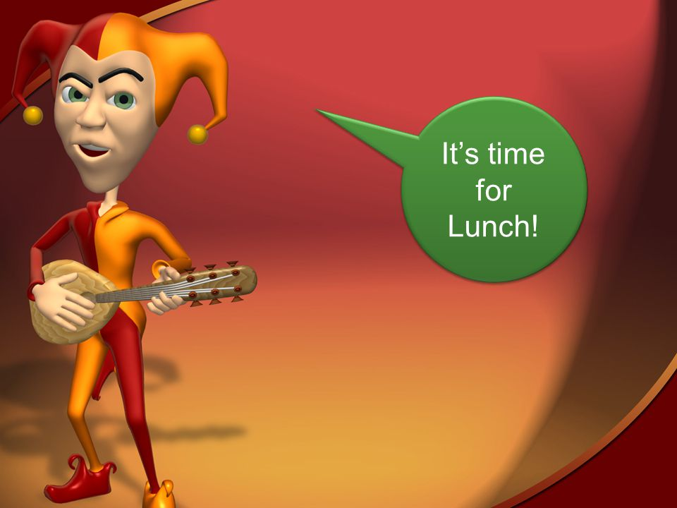 Its time for Lunch!