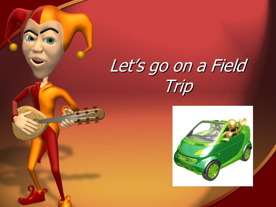 Lets go on a Field Trip