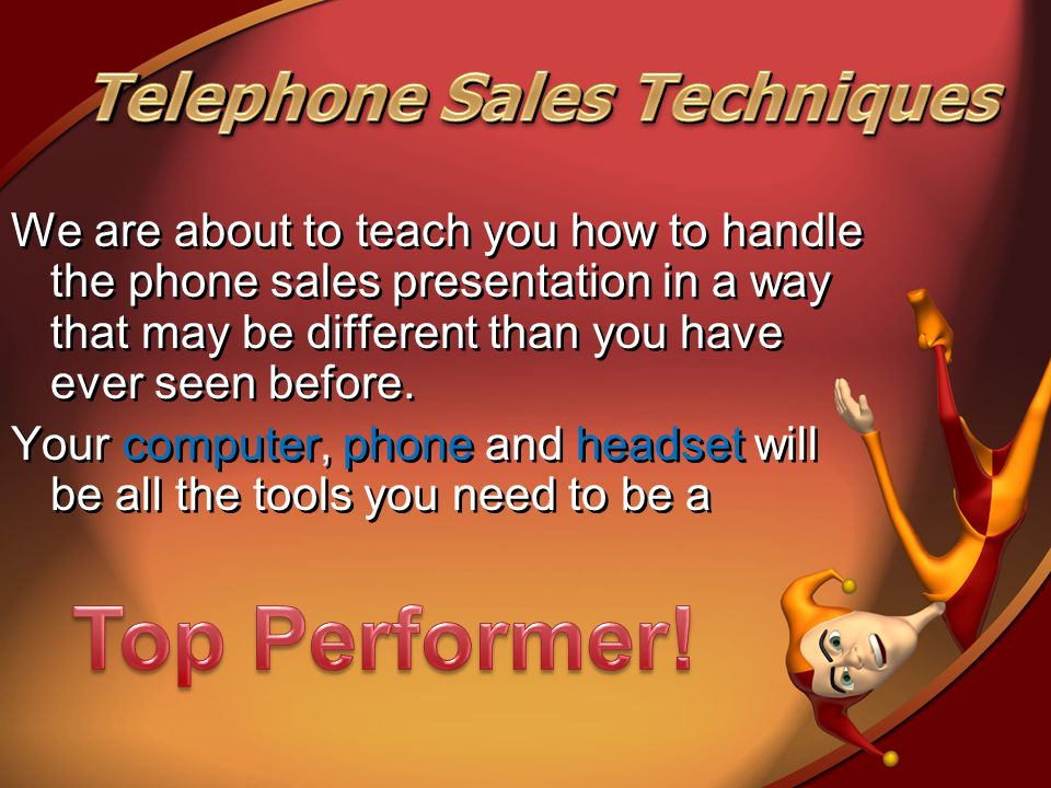 We are about to teach you how to handle the phone sales presentation in a way that may be different than you have ever seen before. Your computer, pho