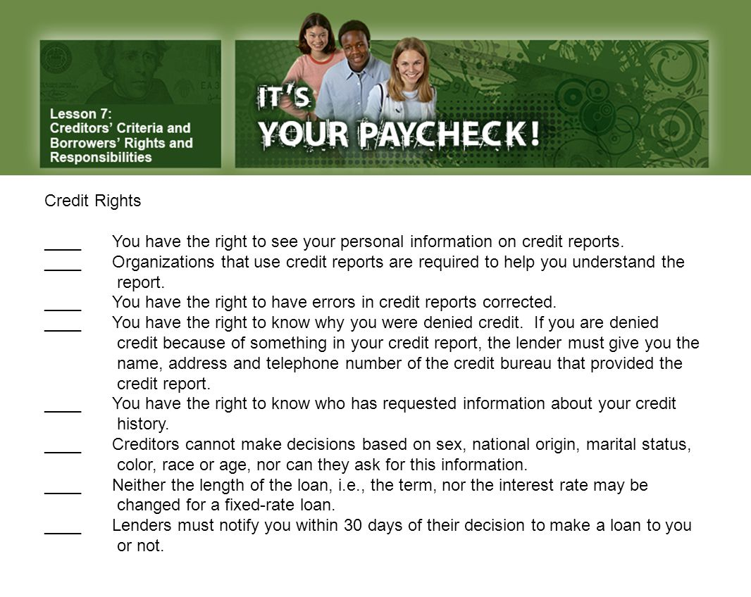Credit Rights ____You have the right to see your personal information on credit reports.