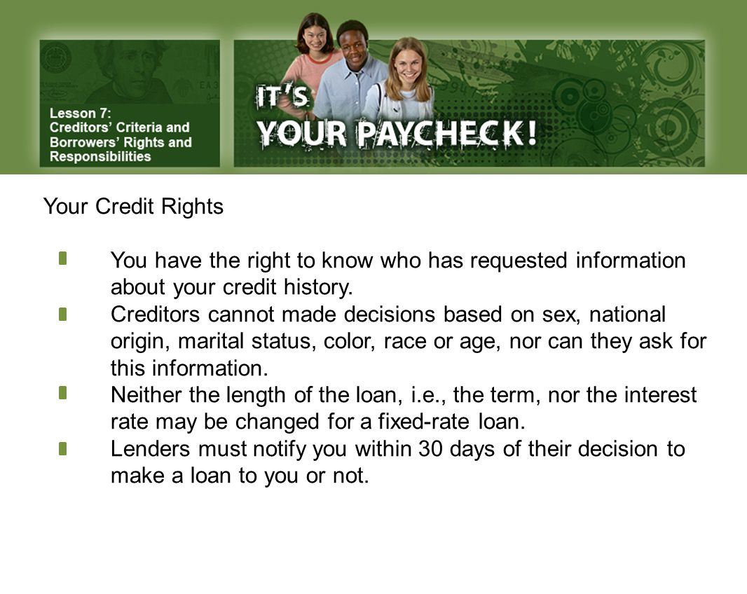 Your Credit Rights You have the right to know who has requested information about your credit history.