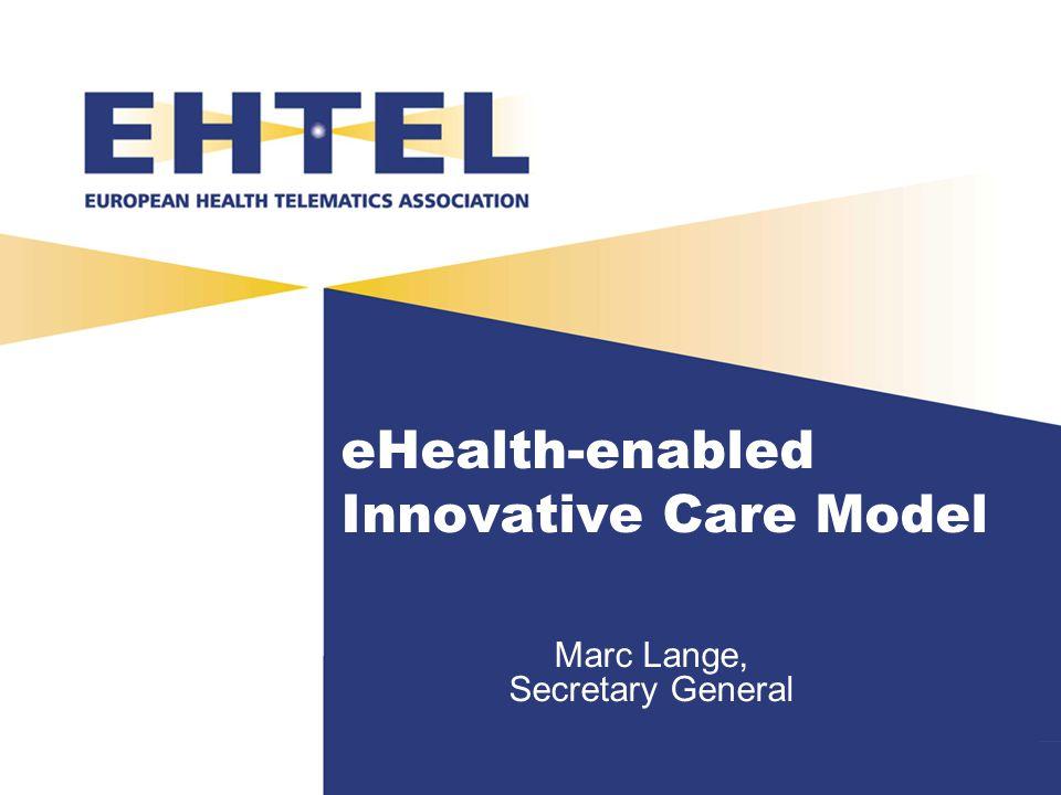 eHealth-enabled Innovative Care Model Marc Lange, Secretary General