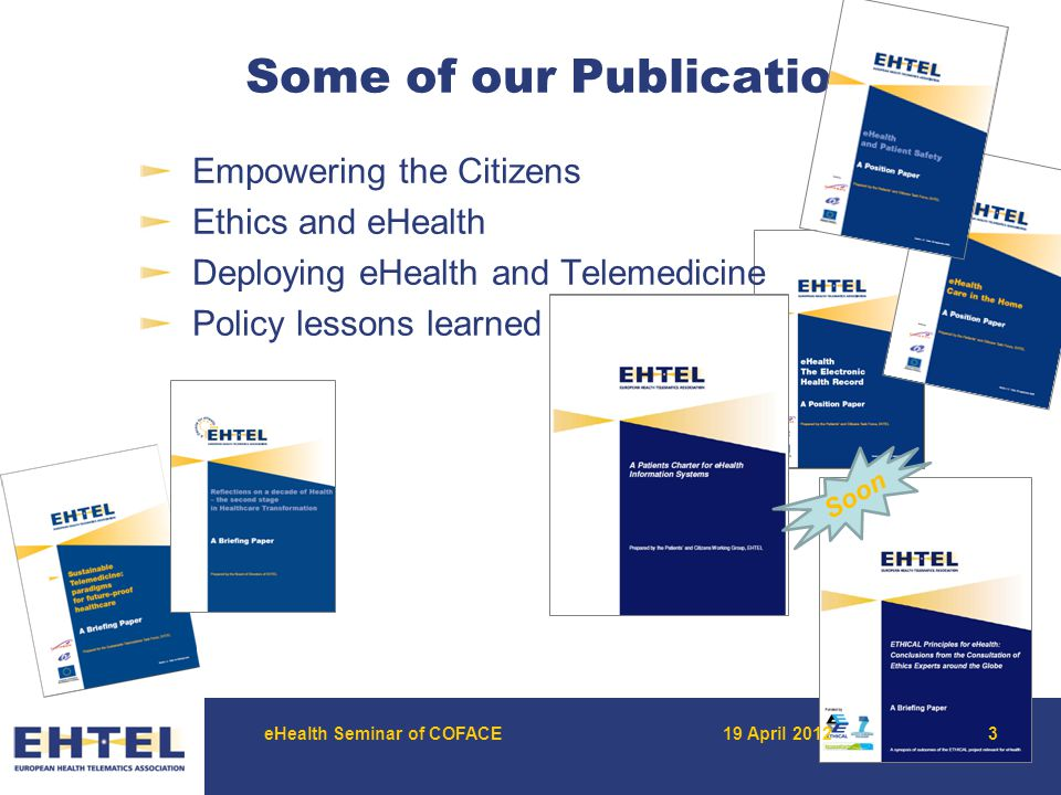 Some of our Publications eHealth Seminar of COFACE19 April 2012 Soon Empowering the Citizens Ethics and eHealth Deploying eHealth and Telemedicine Policy lessons learned 3