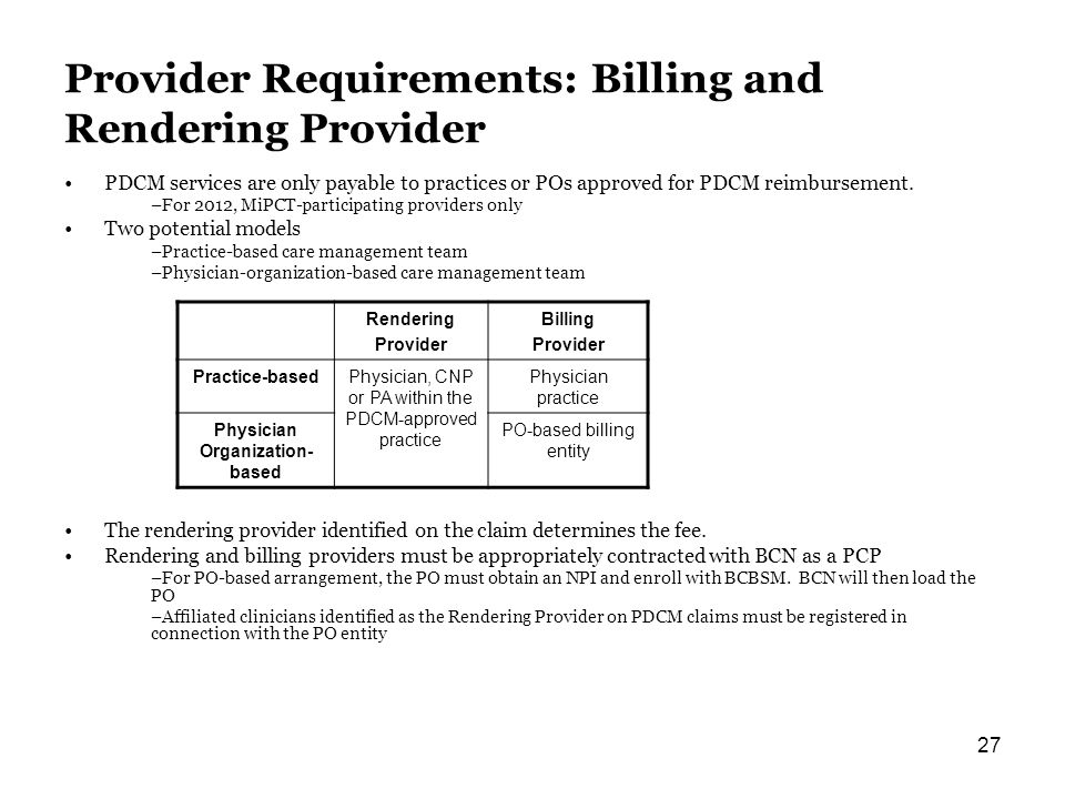 27 Provider Requirements: Billing and Rendering Provider PDCM services are only payable to practices or POs approved for PDCM reimbursement.