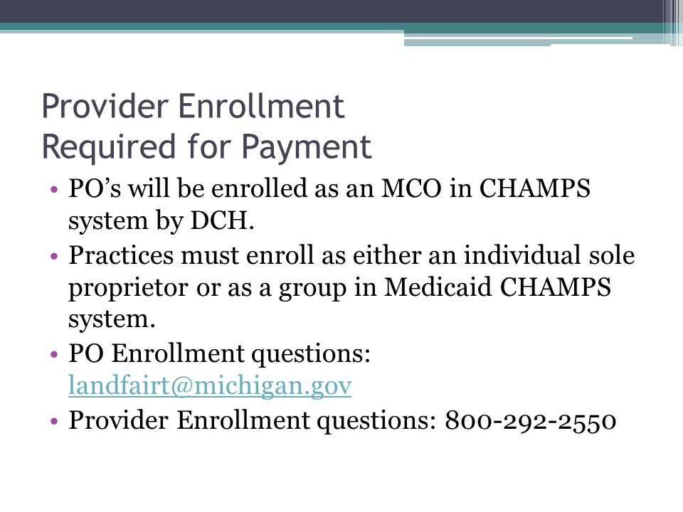 Provider Enrollment Required for Payment POs will be enrolled as an MCO in CHAMPS system by DCH.