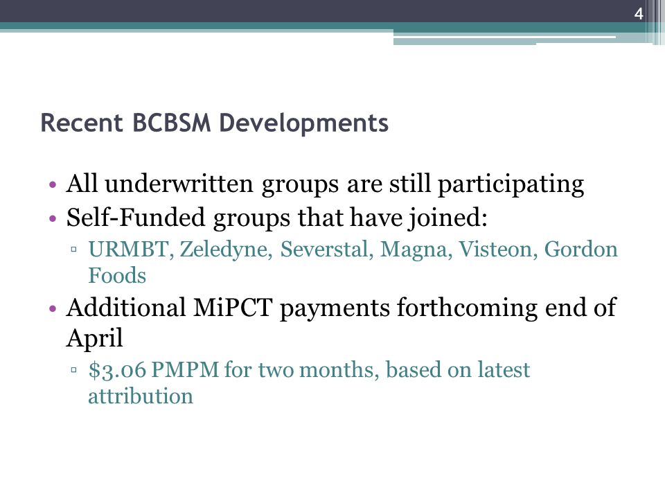 Recent BCBSM Developments All underwritten groups are still participating Self-Funded groups that have joined: URMBT, Zeledyne, Severstal, Magna, Visteon, Gordon Foods Additional MiPCT payments forthcoming end of April $3.06 PMPM for two months, based on latest attribution 4
