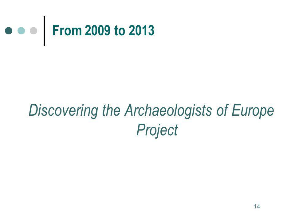 Discovering the Archaeologists of Europe Project 14 From 2009 to 2013
