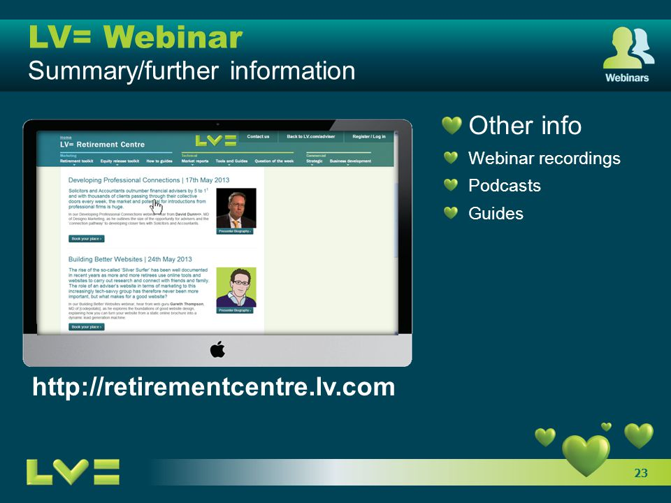 23 LV= Webinar Summary/further information http://retirementcentre.lv.com Other info Webinar recordings Podcasts Guides