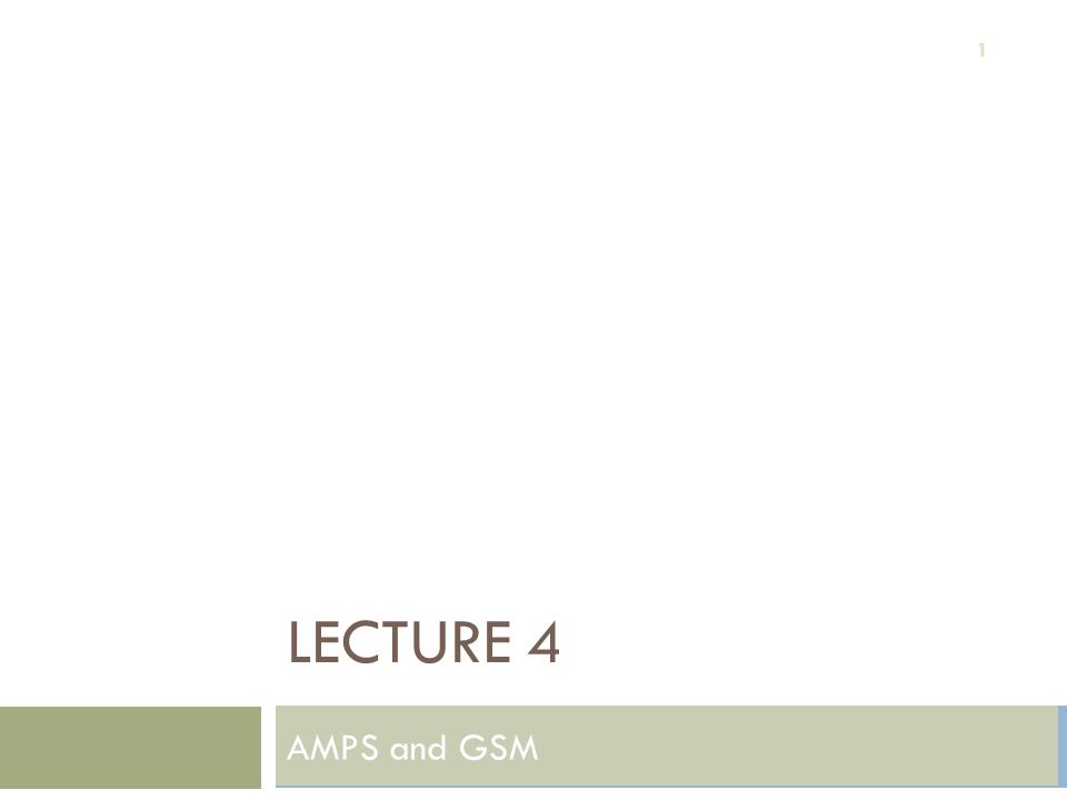 LECTURE 4 AMPS and GSM 1