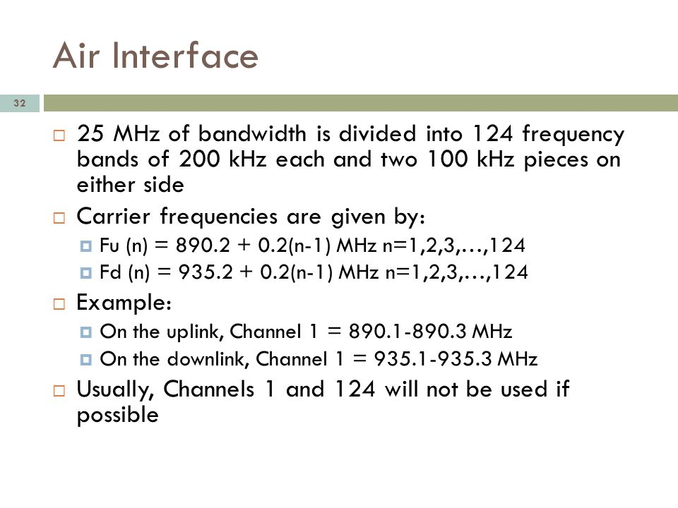 Air Interface 32 25 MHz of bandwidth is divided into 124 frequency bands of 200 kHz each and two 100 kHz pieces on either side Carrier frequencies are