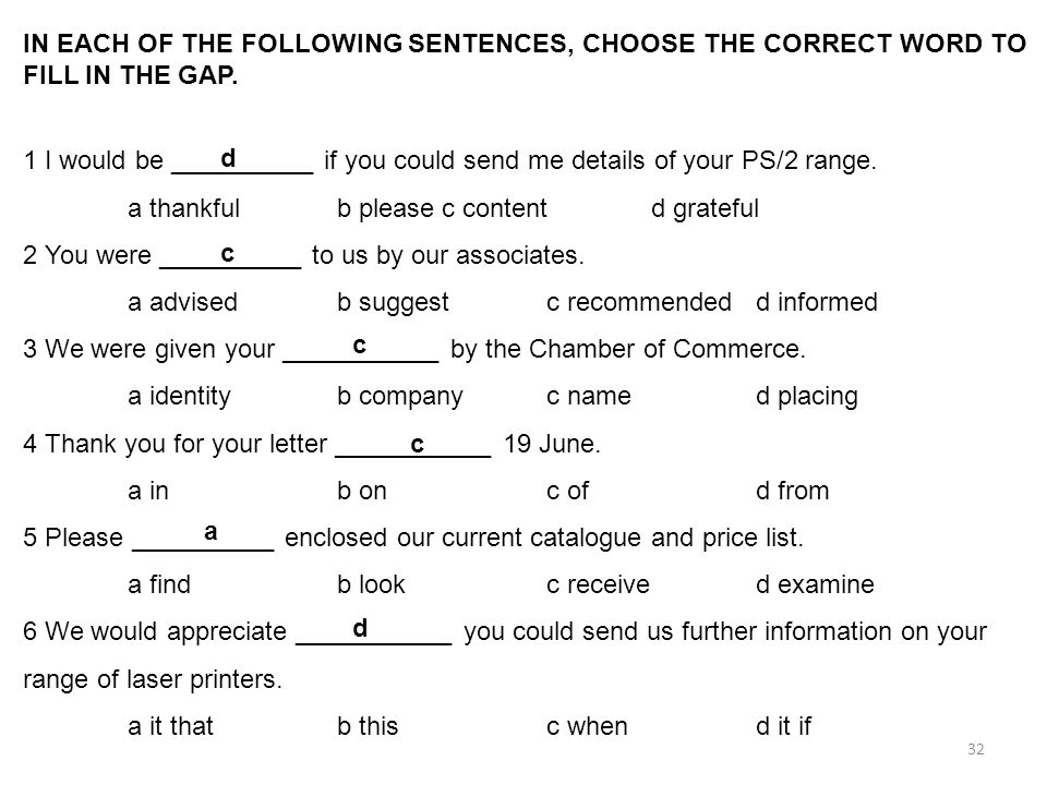 32 IN EACH OF THE FOLLOWING SENTENCES, CHOOSE THE CORRECT WORD TO FILL IN THE GAP. 1 I would be __________ if you could send me details of your PS/2 r