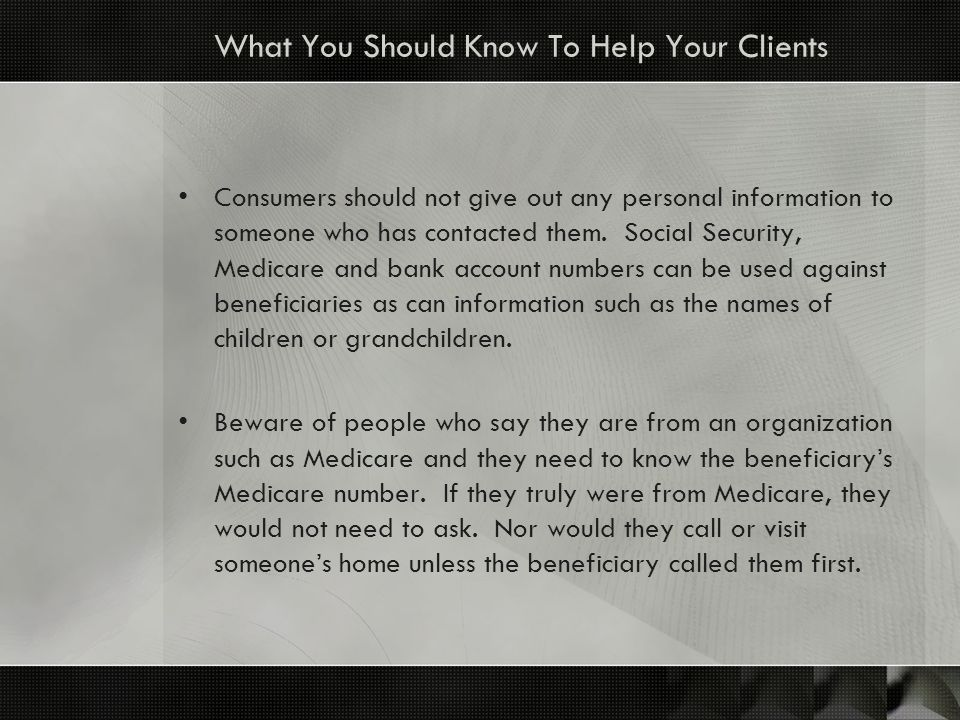 What You Should Know To Help Your Clients Consumers should not give out any personal information to someone who has contacted them.