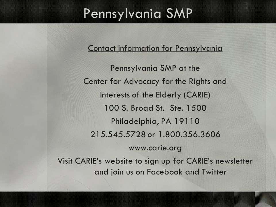 Pennsylvania SMP Contact information for Pennsylvania Pennsylvania SMP at the Center for Advocacy for the Rights and Interests of the Elderly (CARIE)