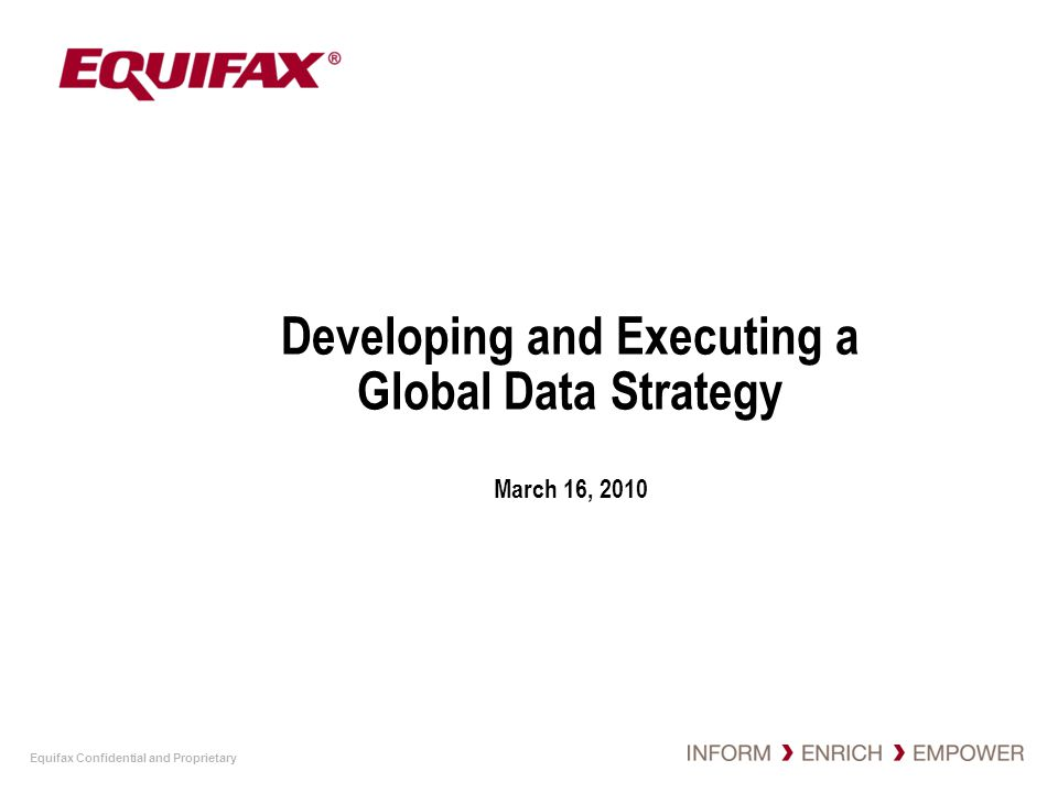 Equifax Confidential and Proprietary Knowledge Transfer Networking Communities leverage expertise globally Representation from Data, Product and Sales across all countries and business units Exchange of ideas, best practices and processes through weekly conference calls and shared intranet site Break down of silos across multiple languages Shamelessly steal ideas 22