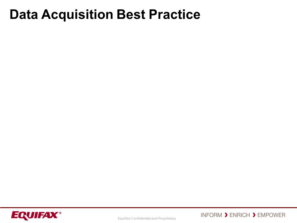 Equifax Confidential and Proprietary Data Acquisition Best Practice