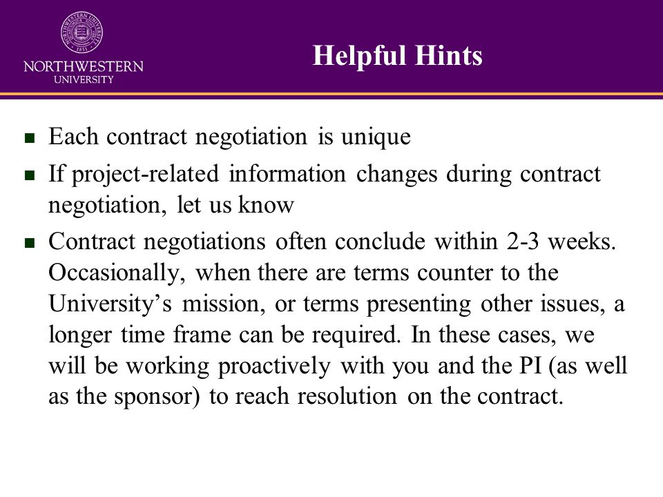 Helpful Hints n Each contract negotiation is unique n If project-related information changes during contract negotiation, let us know n Contract negotiations often conclude within 2-3 weeks.