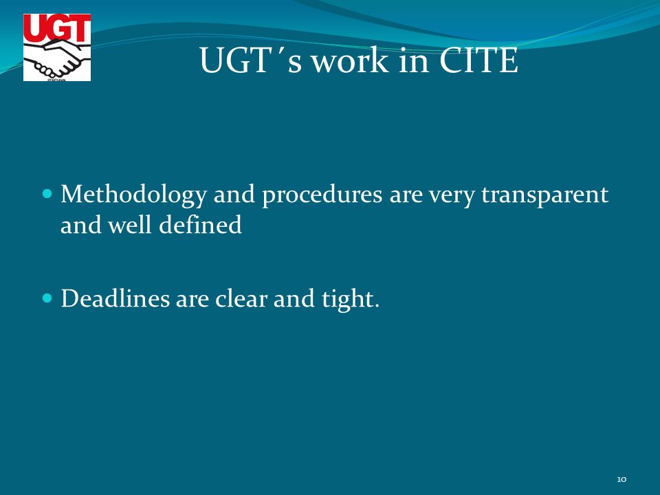 Methodology and procedures are very transparent and well defined Deadlines are clear and tight. UGT´s work in CITE 10
