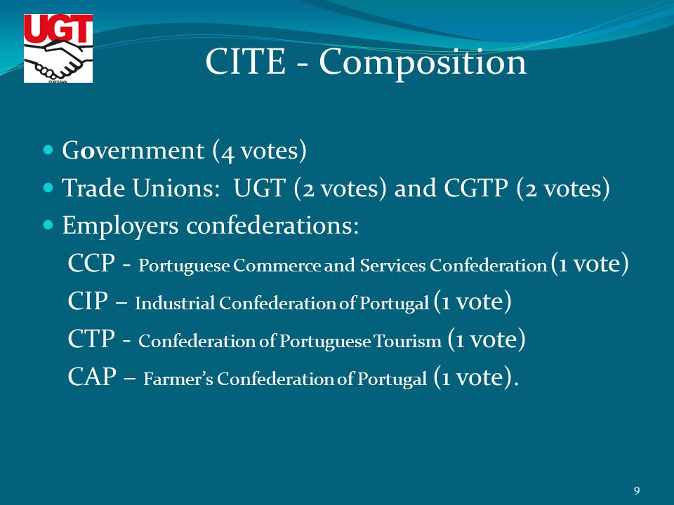 Government (4 votes) Trade Unions: UGT (2 votes) and CGTP (2 votes) Employers confederations: CCP - Portuguese Commerce and Services Confederation (1