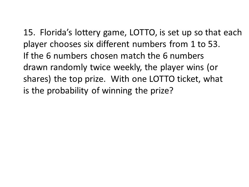 15. Floridas lottery game, LOTTO, is set up so that each player chooses six different numbers from 1 to 53. If the 6 numbers chosen match the 6 number