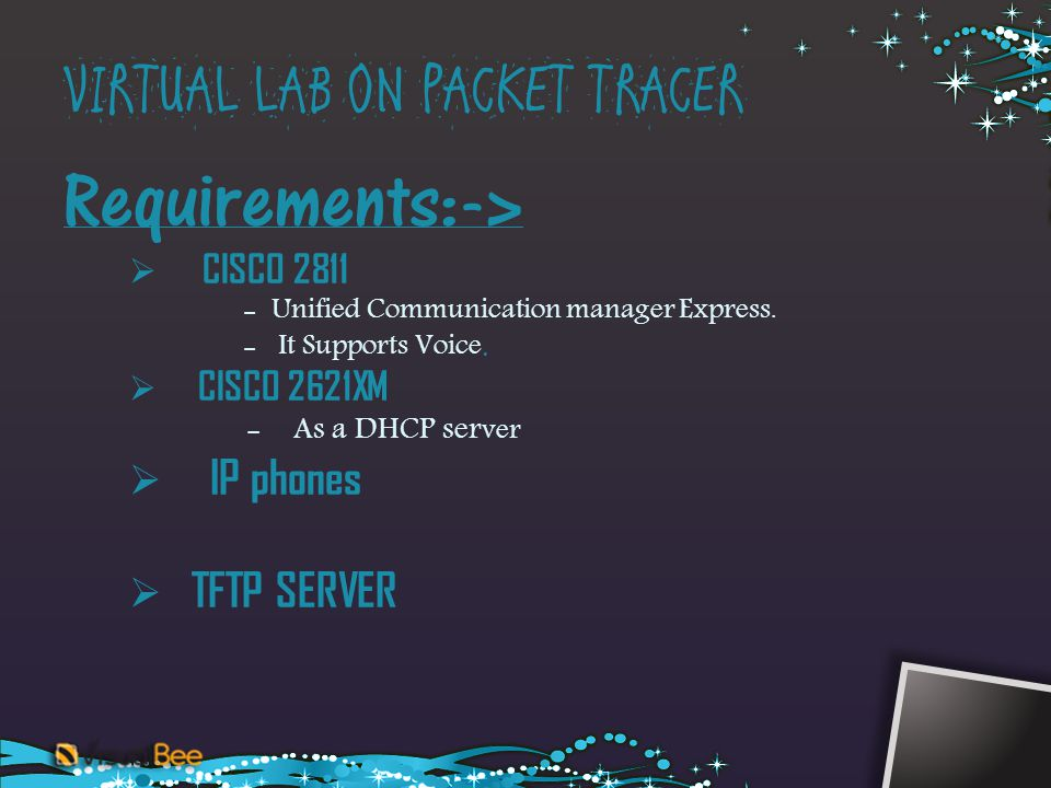 VIRTUAL LAB ON PACKET TRACER Requirements:-> CISCO 2811 - Unified Communication manager Express. - It Supports Voice. CISCO 2621XM - As a DHCP ser ver