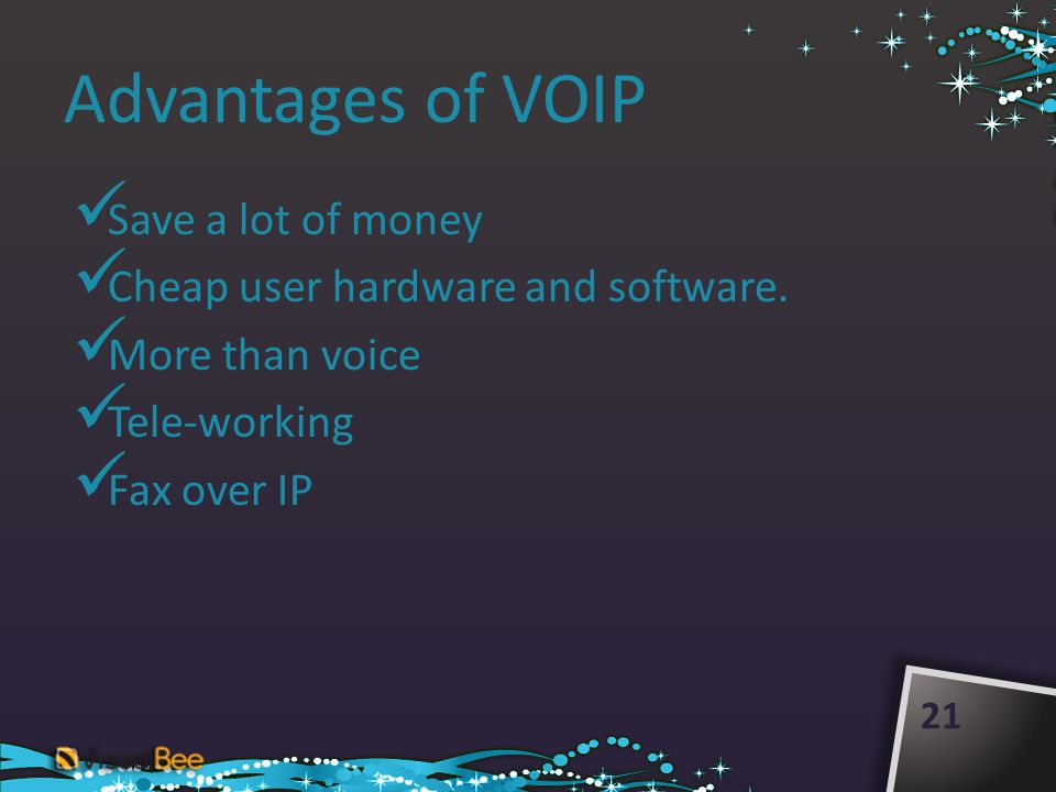 Advantages of VOIP Save a lot of money Cheap user hardware and software. More than voice Tele-working Fax over IP 21