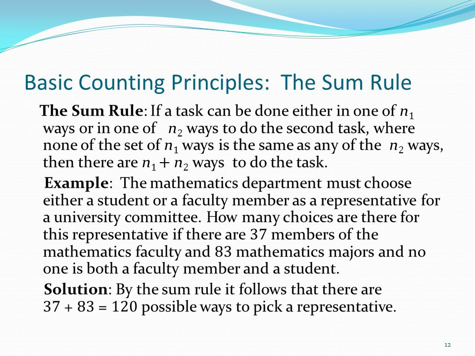 Basic Counting Principles: The Sum Rule The Sum Rule: If a task can be done either in one of n 1 ways or in one of n 2 ways to do the second task, whe