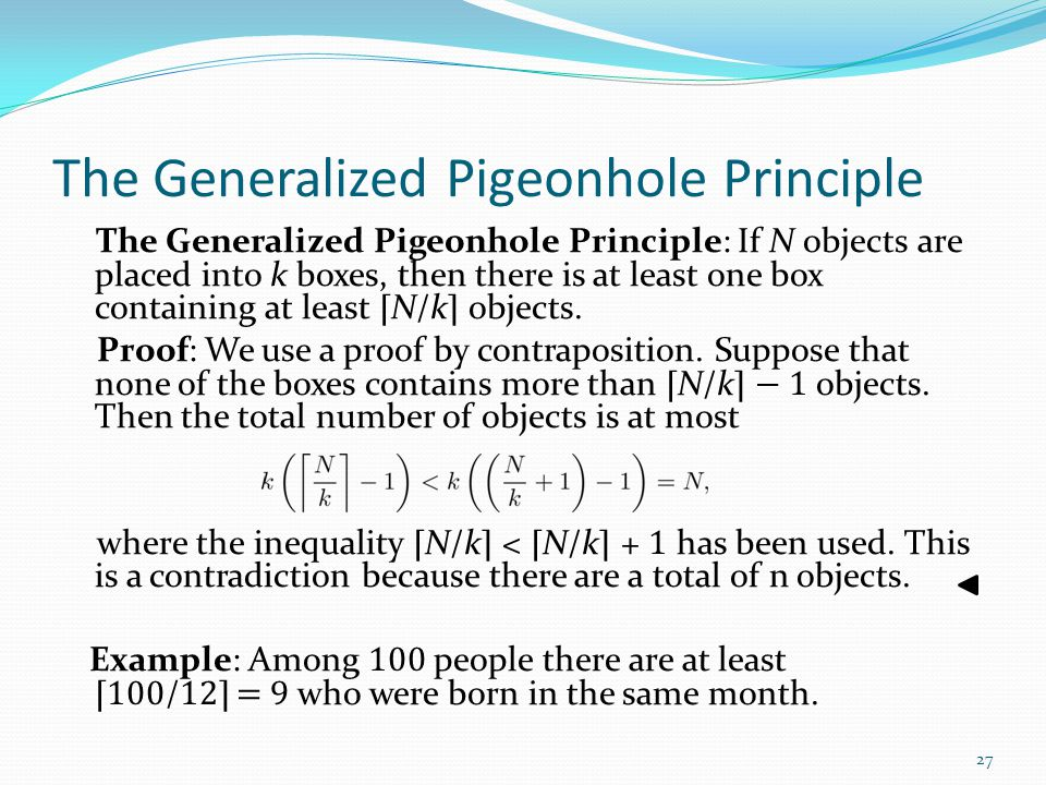 The Generalized Pigeonhole Principle The Generalized Pigeonhole Principle: If N objects are placed into k boxes, then there is at least one box contai