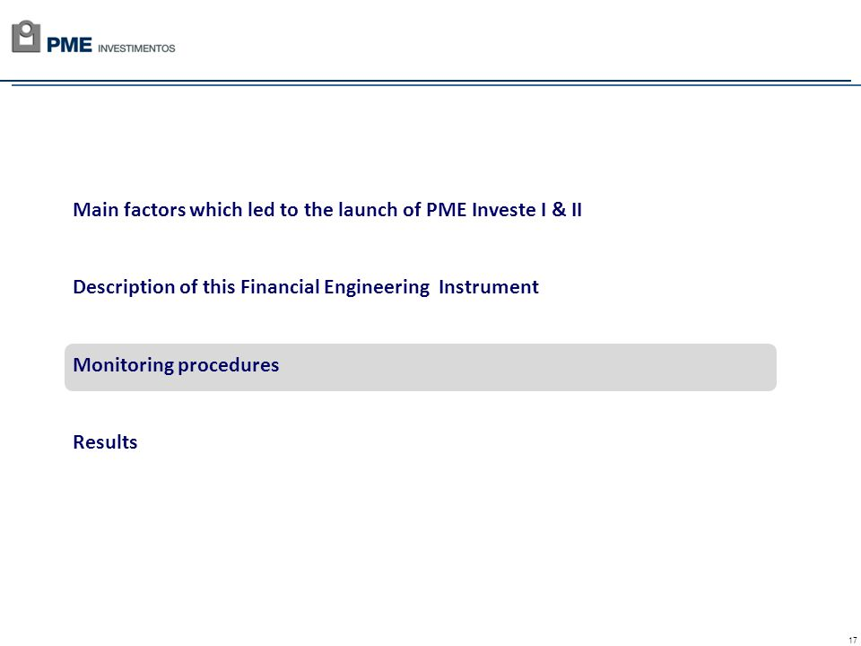 17 Main factors which led to the launch of PME Investe I & II Description of this Financial Engineering Instrument Monitoring procedures Results