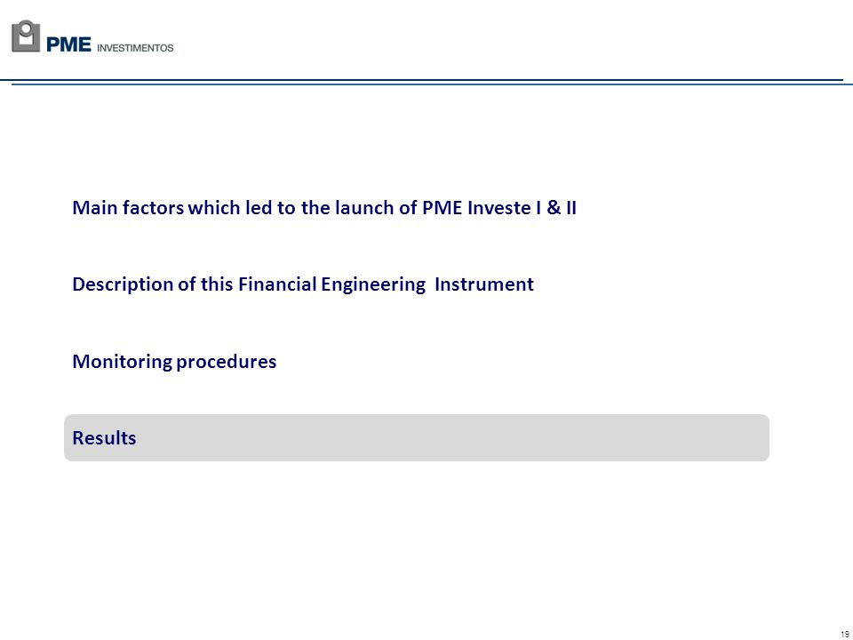 19 Main factors which led to the launch of PME Investe I & II Description of this Financial Engineering Instrument Monitoring procedures Results