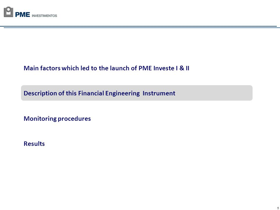 5 Main factors which led to the launch of PME Investe I & II Description of this Financial Engineering Instrument Monitoring procedures Results