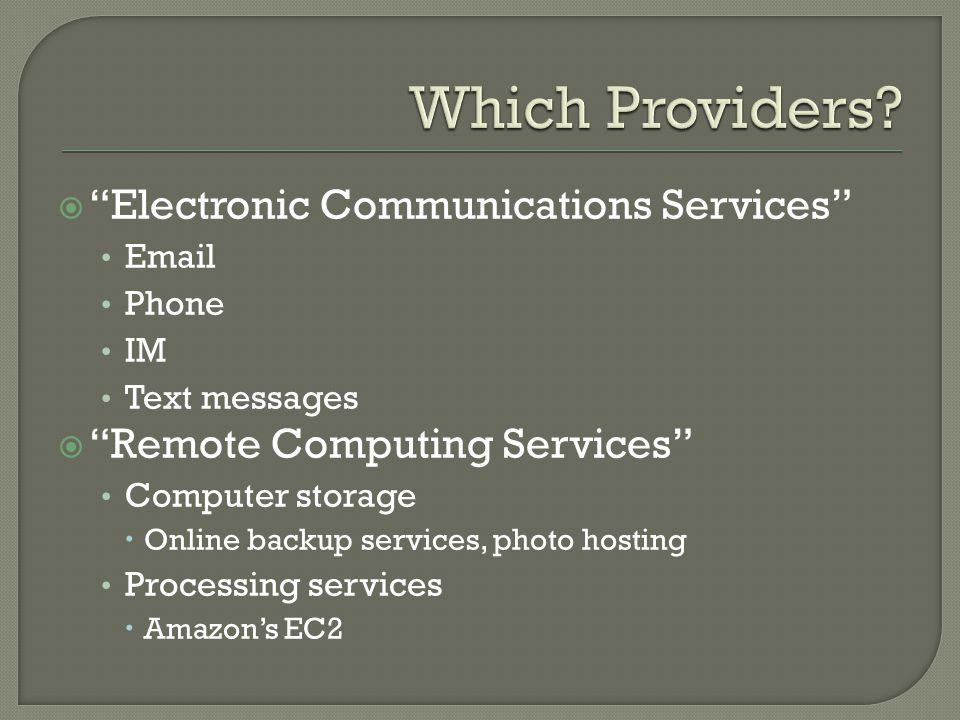 Electronic Communications Services Email Phone IM Text messages Remote Computing Services Computer storage Online backup services, photo hosting Processing services Amazons EC2