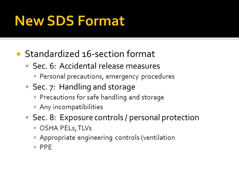 Standardized 16-section format Sec. 6: Accidental release measures Personal precautions, emergency procedures Sec. 7: Handling and storage Precautions