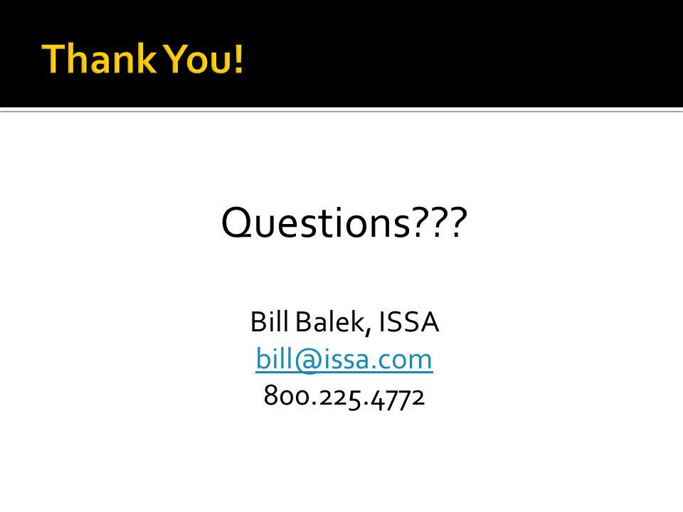 Questions??? Bill Balek, ISSA bill@issa.com 800.225.4772