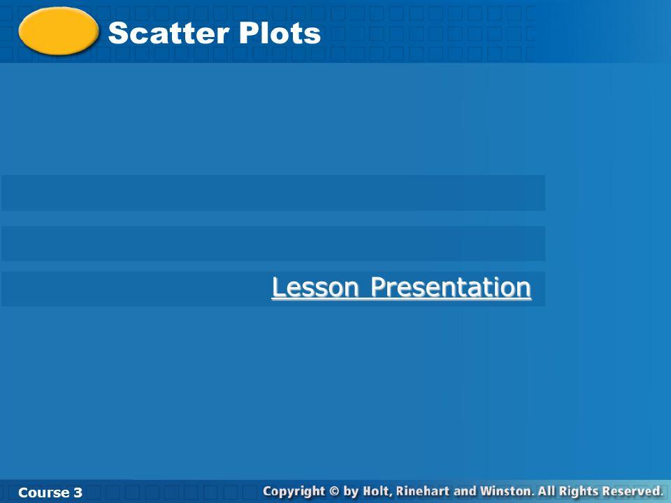 Scatter Plots Course 3 Lesson Presentation Lesson Presentation