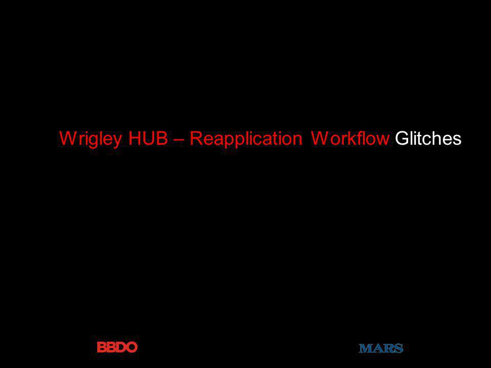 Wrigley HUB – Reapplication Workflow Glitches