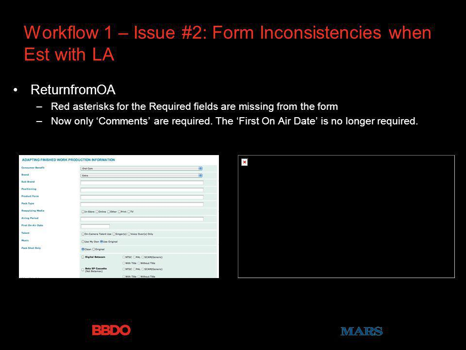 Workflow 1 – Issue #2: Form Inconsistencies when Est with LA ReturnfromOA –Red asterisks for the Required fields are missing from the form –Now only C