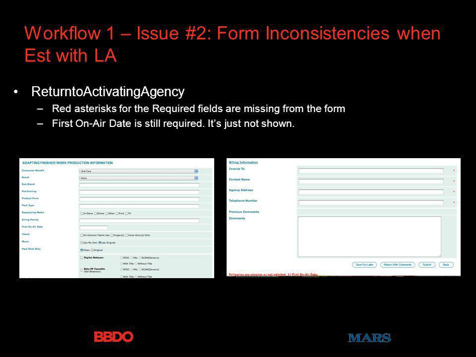 Workflow 1 – Issue #2: Form Inconsistencies when Est with LA ReturntoActivatingAgency –Red asterisks for the Required fields are missing from the form –First On-Air Date is still required.