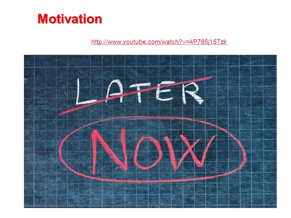 Motivation i http://www.youtube.com/watch v=4P785j15Tzk http://www.youtube.com/watch v=4P785j15Tzk