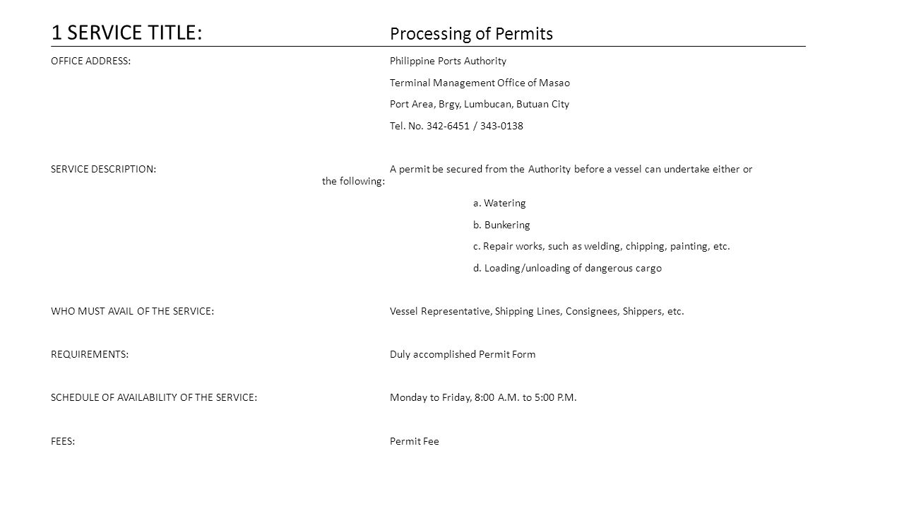1 SERVICE TITLE: Processing of Permits OFFICE ADDRESS:Philippine Ports Authority Terminal Management Office of Masao Port Area, Brgy, Lumbucan, Butuan City Tel.