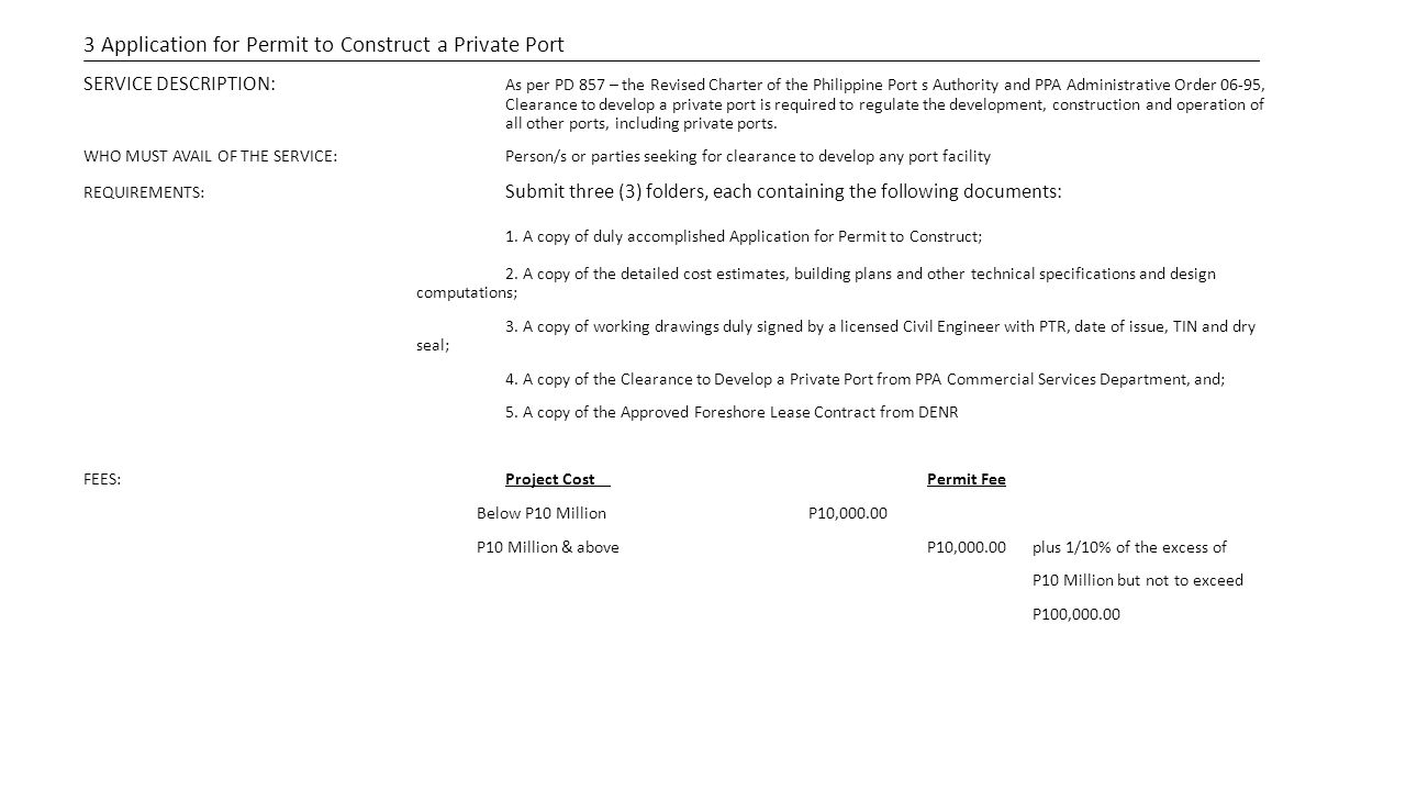 3 Application for Permit to Construct a Private Port SERVICE DESCRIPTION: As per PD 857 – the Revised Charter of the Philippine Port s Authority and P