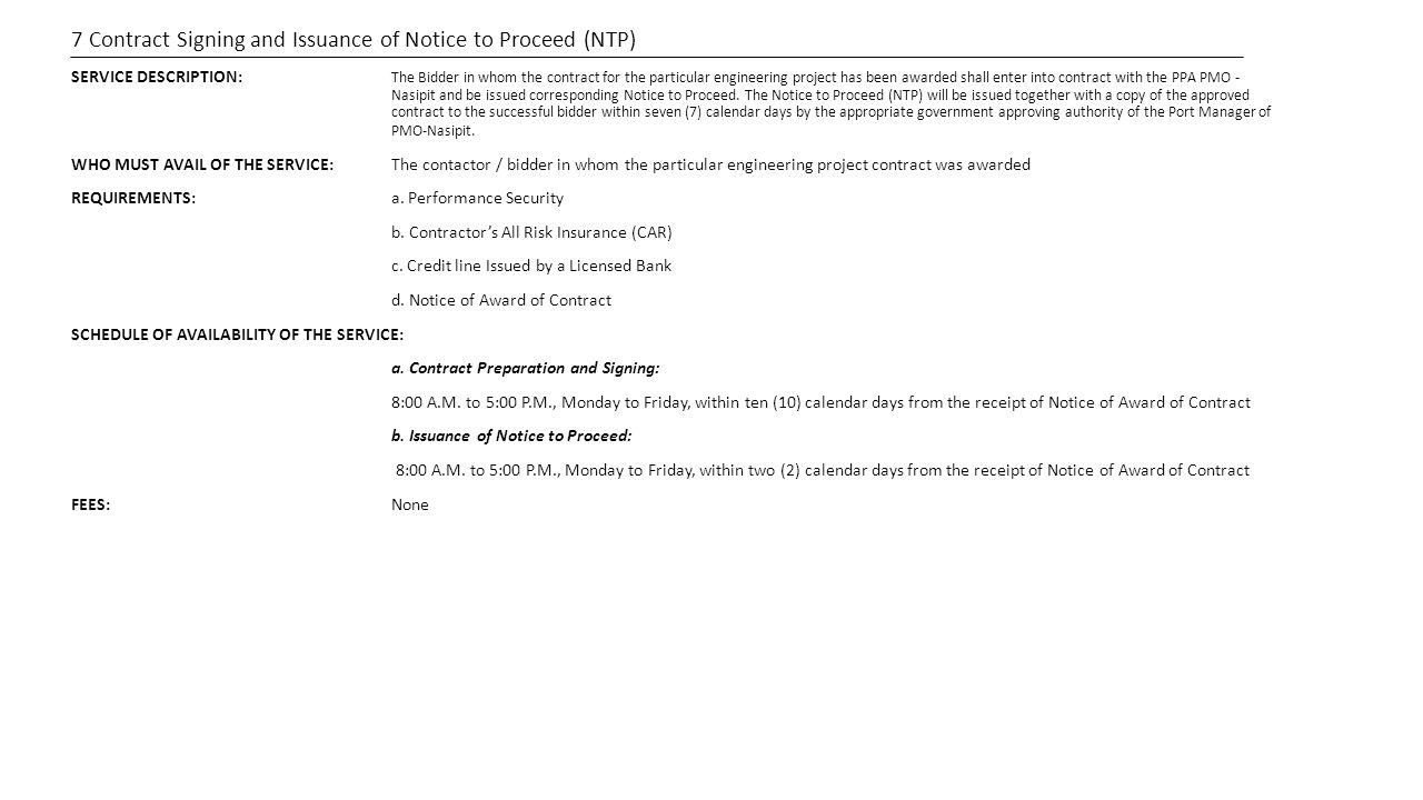 7 Contract Signing and Issuance of Notice to Proceed (NTP) SERVICE DESCRIPTION: The Bidder in whom the contract for the particular engineering project has been awarded shall enter into contract with the PPA PMO - Nasipit and be issued corresponding Notice to Proceed.